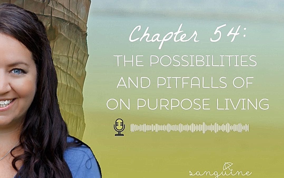 Living on purpose: the possibilities and pitfalls